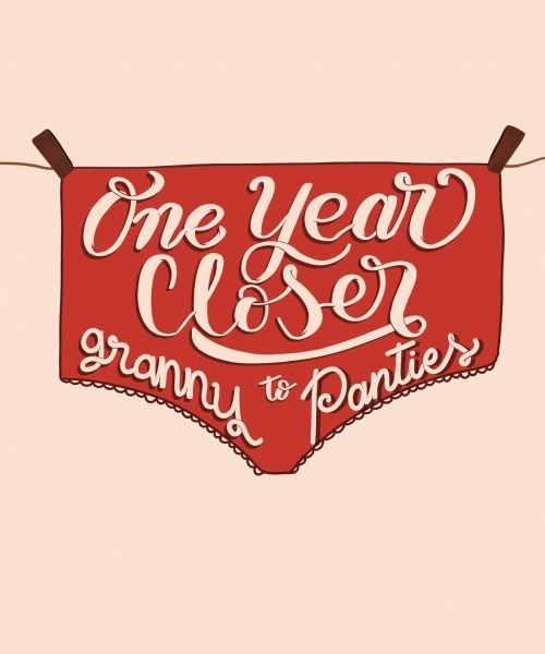 one-year-closer-to-granny-panties