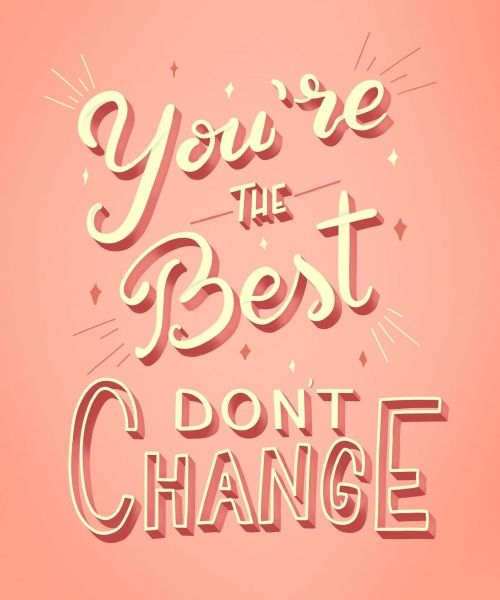 you-re-the-best-don-t-change
